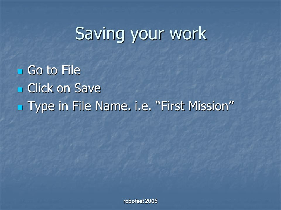 Saving your work Go to File Go to File Click on Save Click on Save Type in File Name.