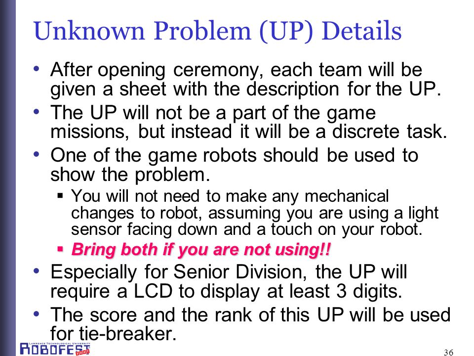 36 Unknown Problem (UP) Details After opening ceremony, each team will be given a sheet with the description for the UP.
