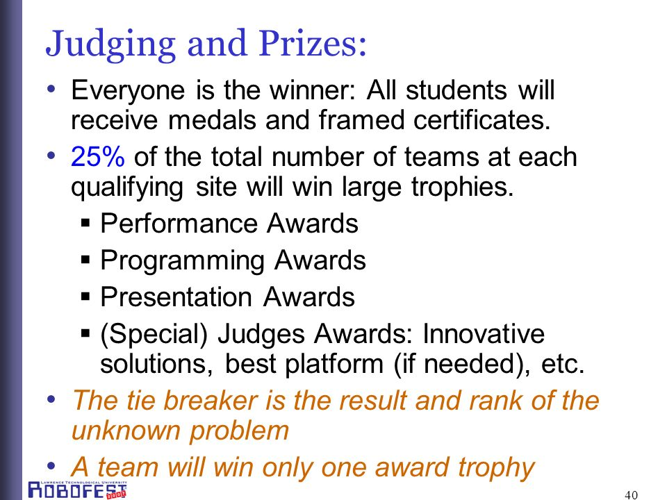 40 Judging and Prizes: Everyone is the winner: All students will receive medals and framed certificates.