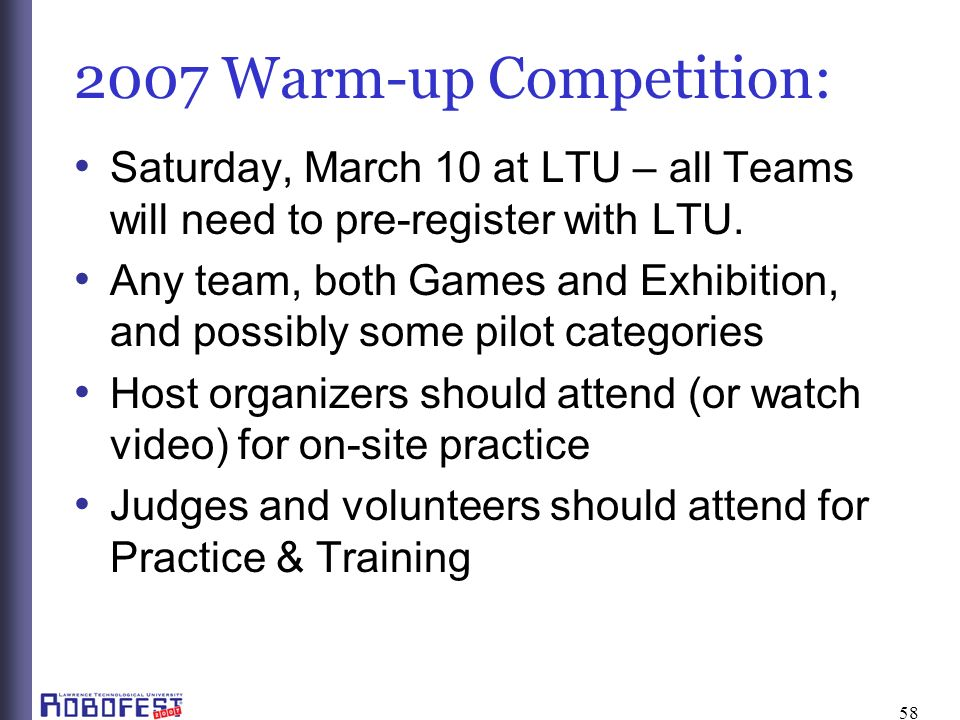 58 2007 Warm-up Competition: Saturday, March 10 at LTU – all Teams will need to pre-register with LTU.