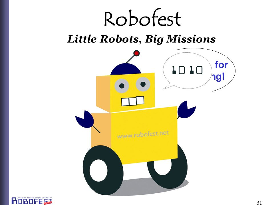 61 Robofest Little Robots, Big Missions Thank you for Participating!