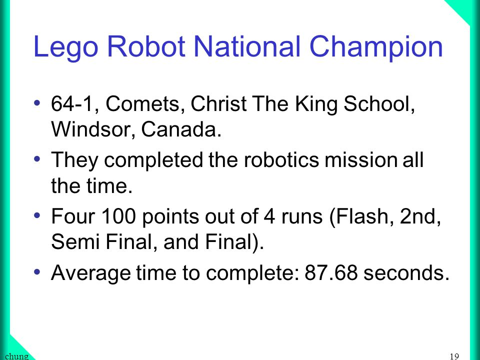 19chung Lego Robot National Champion 64-1, Comets, Christ The King School, Windsor, Canada.