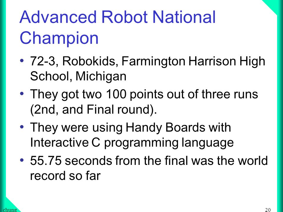 20chung Advanced Robot National Champion 72-3, Robokids, Farmington Harrison High School, Michigan They got two 100 points out of three runs (2nd, and Final round).