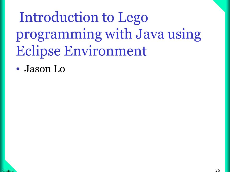 26chung Introduction to Lego programming with Java using Eclipse Environment Jason Lo