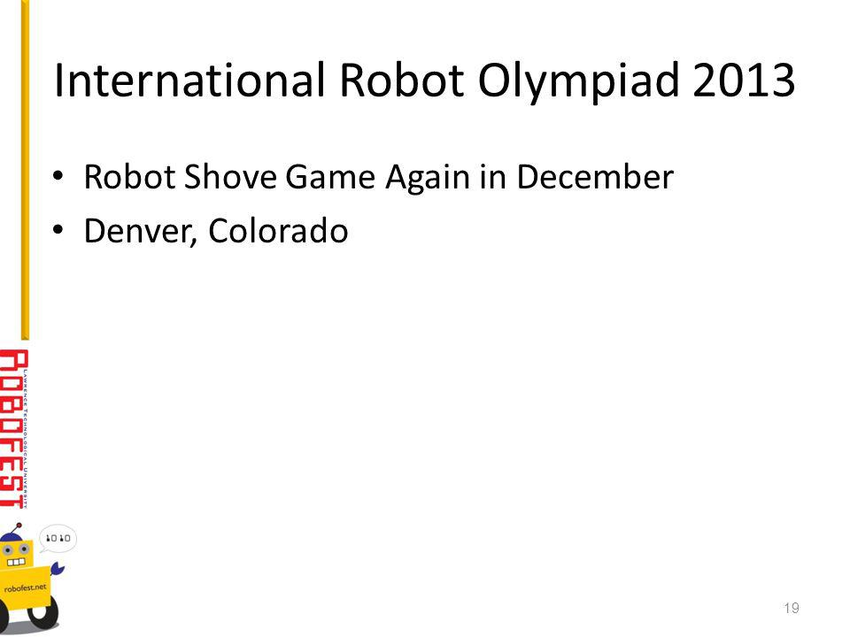 International Robot Olympiad 2013 Robot Shove Game Again in December Denver, Colorado 19