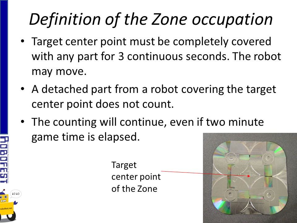 Target center point must be completely covered with any part for 3 continuous seconds. The robot may move. A detached part from a robot covering the t