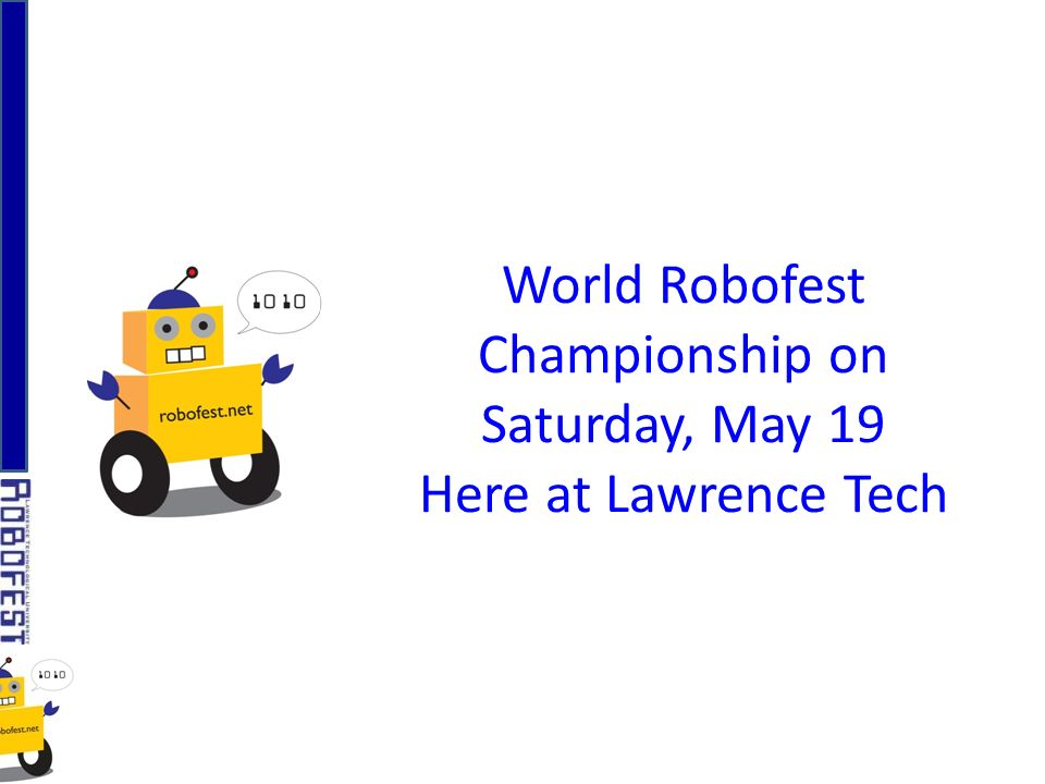 World Robofest Championship on Saturday, May 19 Here at Lawrence Tech