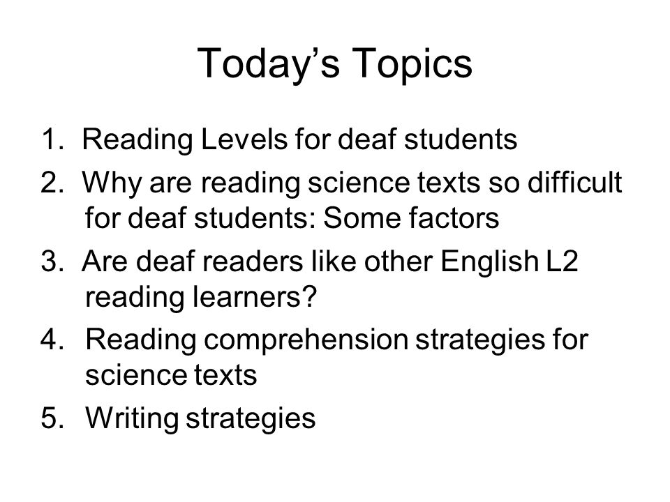 Todays Topics 1. Reading Levels for deaf students 2.