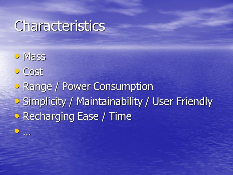 Characteristics Mass Mass Cost Cost Range / Power Consumption Range / Power Consumption Simplicity / Maintainability / User Friendly Simplicity / Main