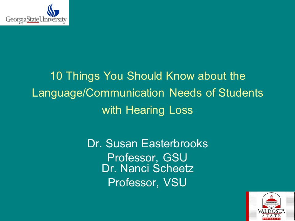10 Things You Should Know about the Language/Communication Needs of Students with Hearing Loss Dr.