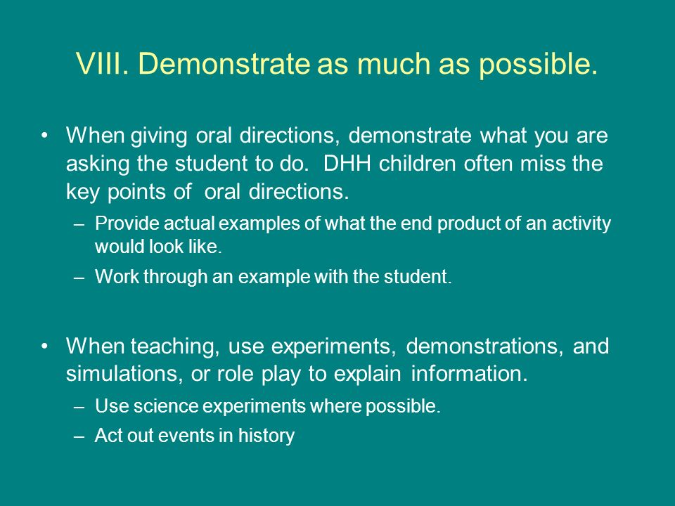 VIII. Demonstrate as much as possible.