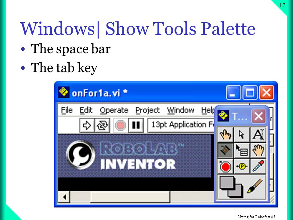 Chung for Robofest Windows| Show Tools Palette The space bar The tab key