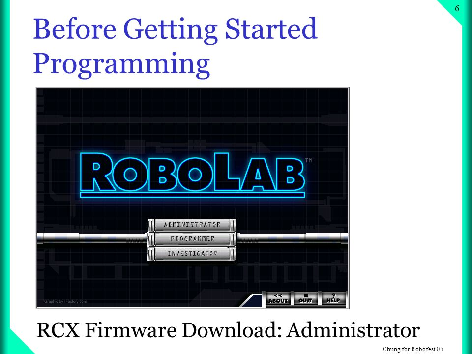 Chung for Robofest 05 6 Before Getting Started Programming RCX Firmware Download: Administrator