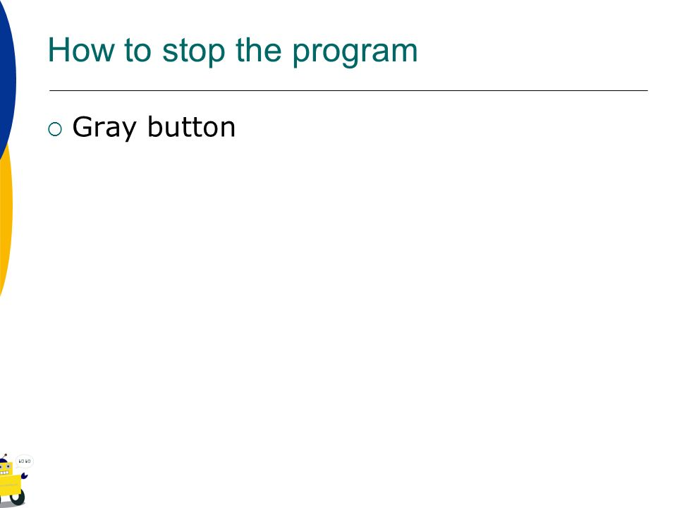How to stop the program Gray button