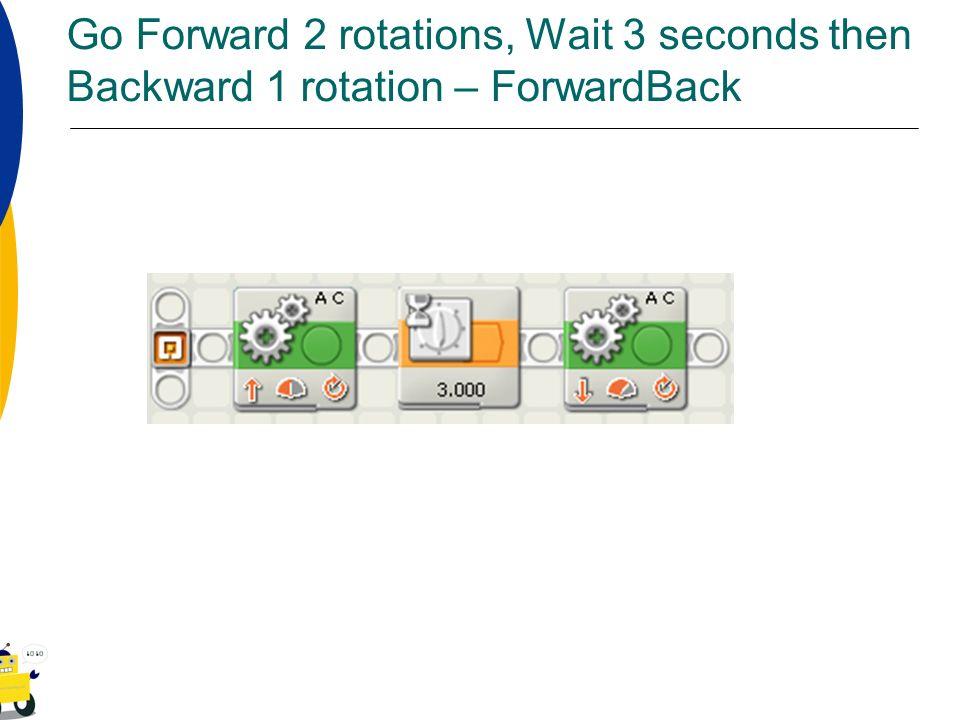 Go Forward 2 rotations, Wait 3 seconds then Backward 1 rotation – ForwardBack