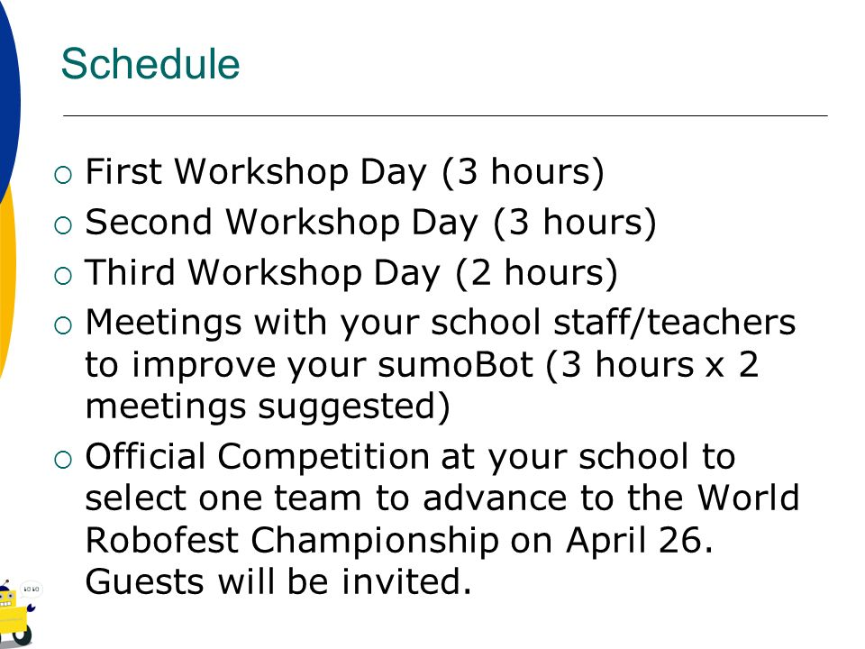 Schedule First Workshop Day (3 hours) Second Workshop Day (3 hours) Third Workshop Day (2 hours) Meetings with your school staff/teachers to improve y