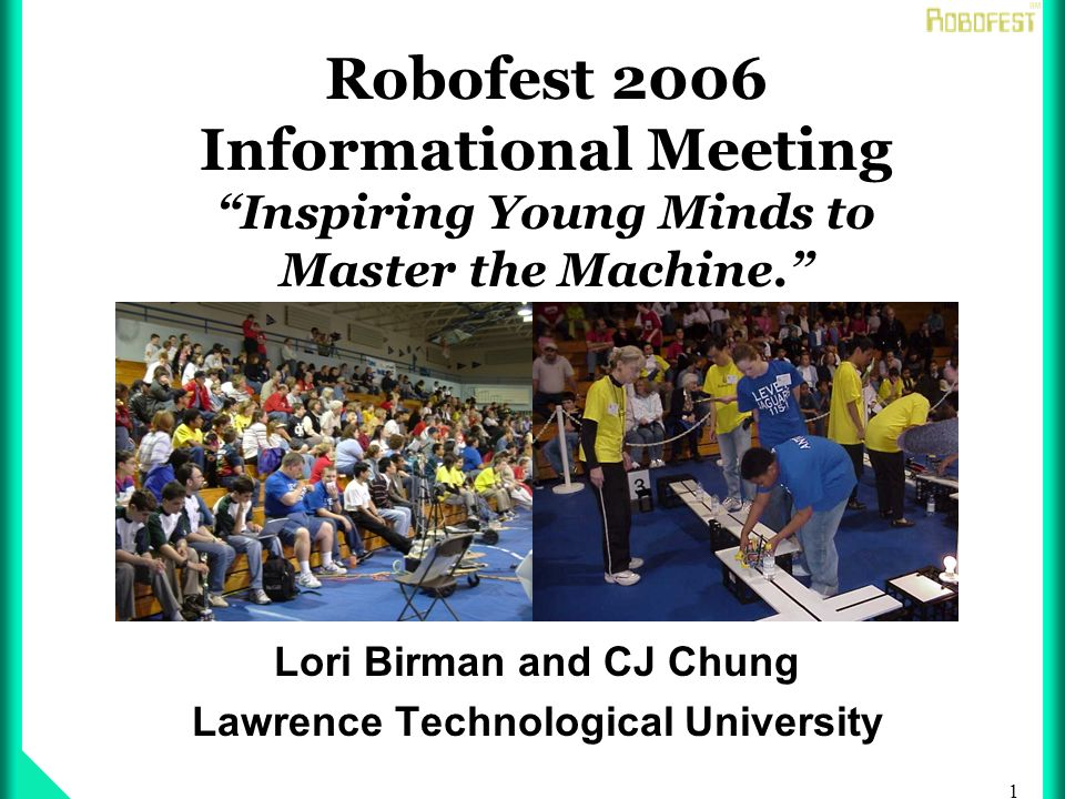 1 Robofest 2006 Informational Meeting Inspiring Young Minds to Master the Machine.
