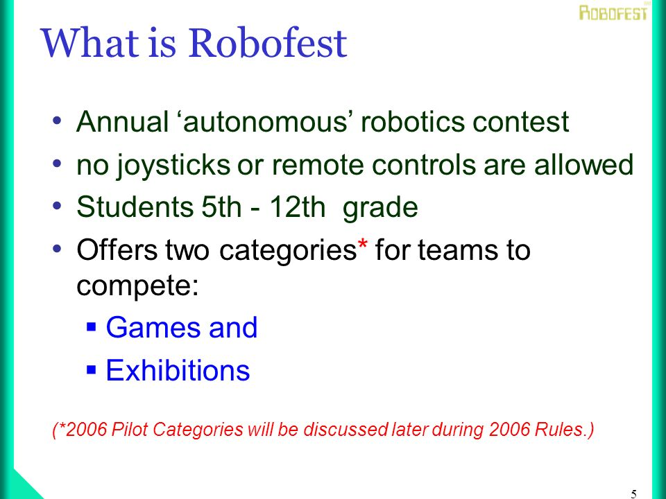 36 World Robofest 2006 Championships: Top Teams at each Regional and International Competition Site will qualify to move on to compete at World Robofest May 13, 2005 at Lawrence Tech in Michigan