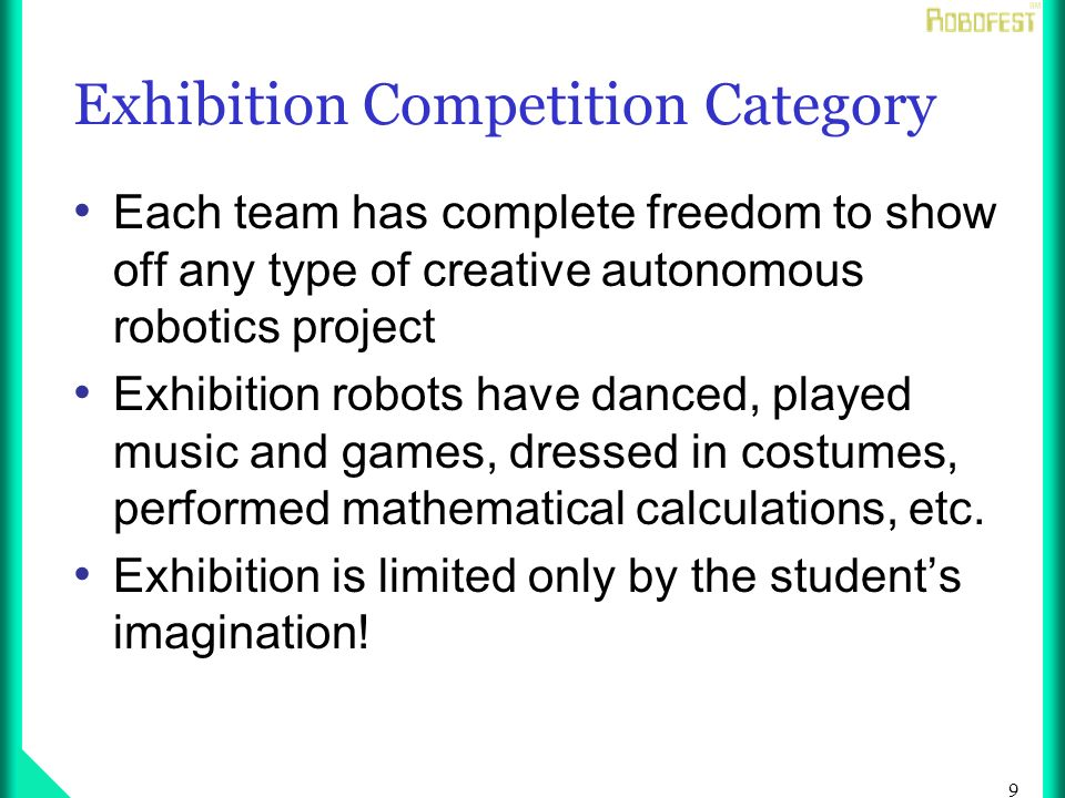 30 Recommended topics for Robofest 2006 Exhibitions Practical Household robots Using data logging capabilities of robots Robot pets Robots for scientific experiments Practical robotic applications