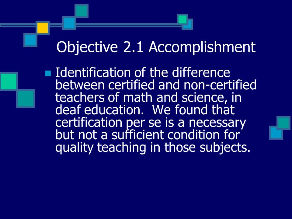 Objective 2.1 Accomplishment Identification of the difference between certified and non-certified teachers of math and science, in deaf education.