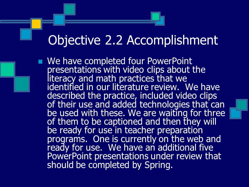 Objective 2.2 Accomplishment We have completed four PowerPoint presentations with video clips about the literacy and math practices that we identified