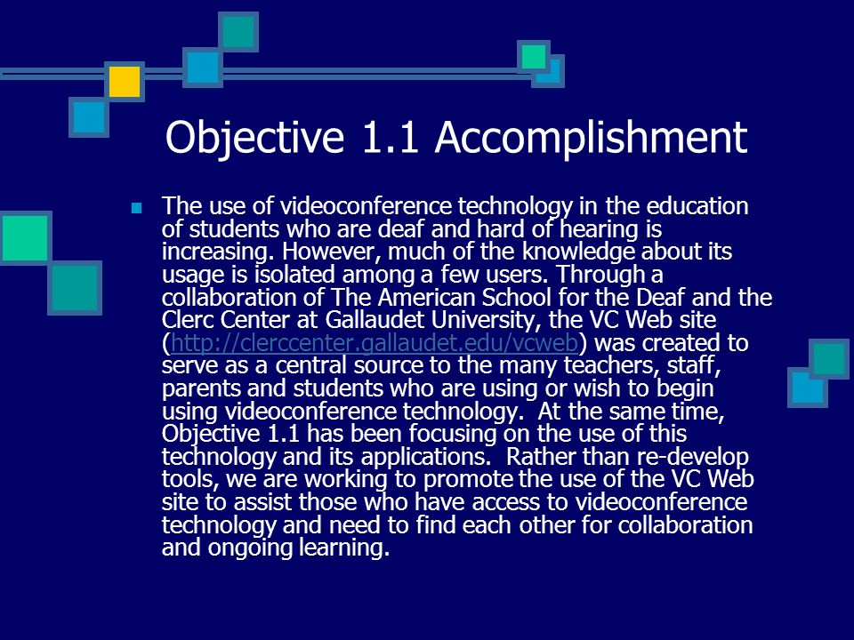 Objective 1.1 Accomplishment The use of videoconference technology in the education of students who are deaf and hard of hearing is increasing. Howeve
