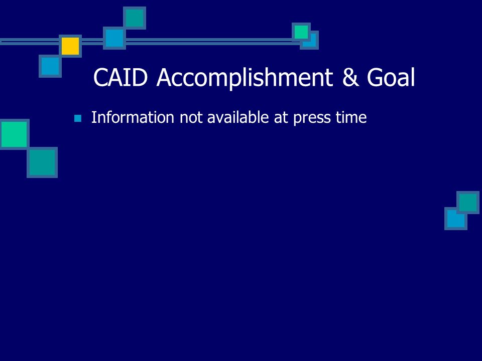 CAID Accomplishment & Goal Information not available at press time
