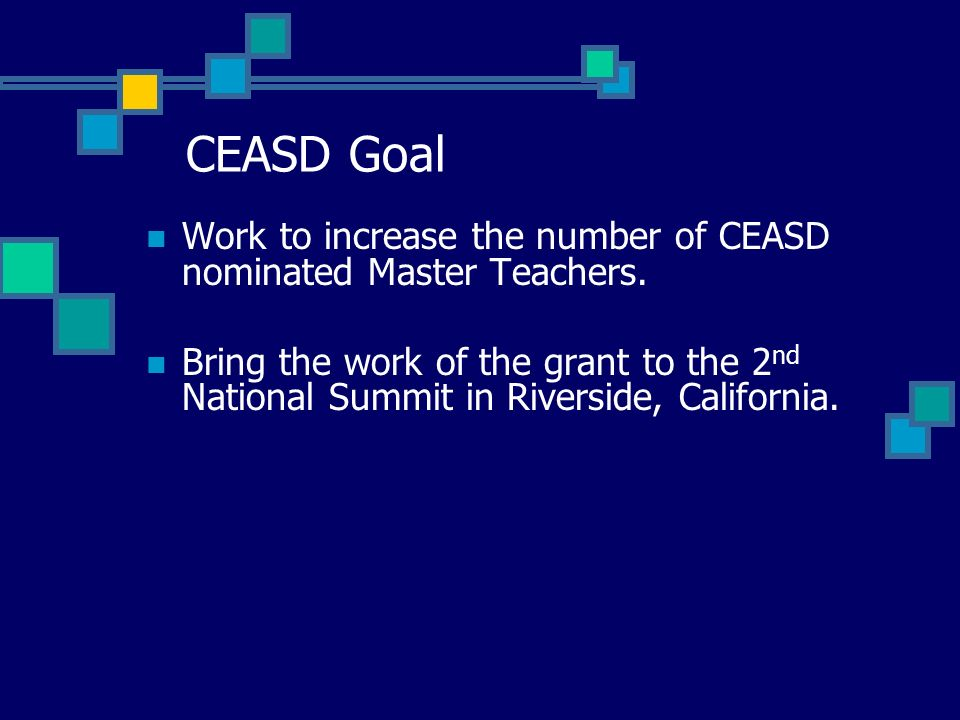 CEASD Goal Work to increase the number of CEASD nominated Master Teachers.