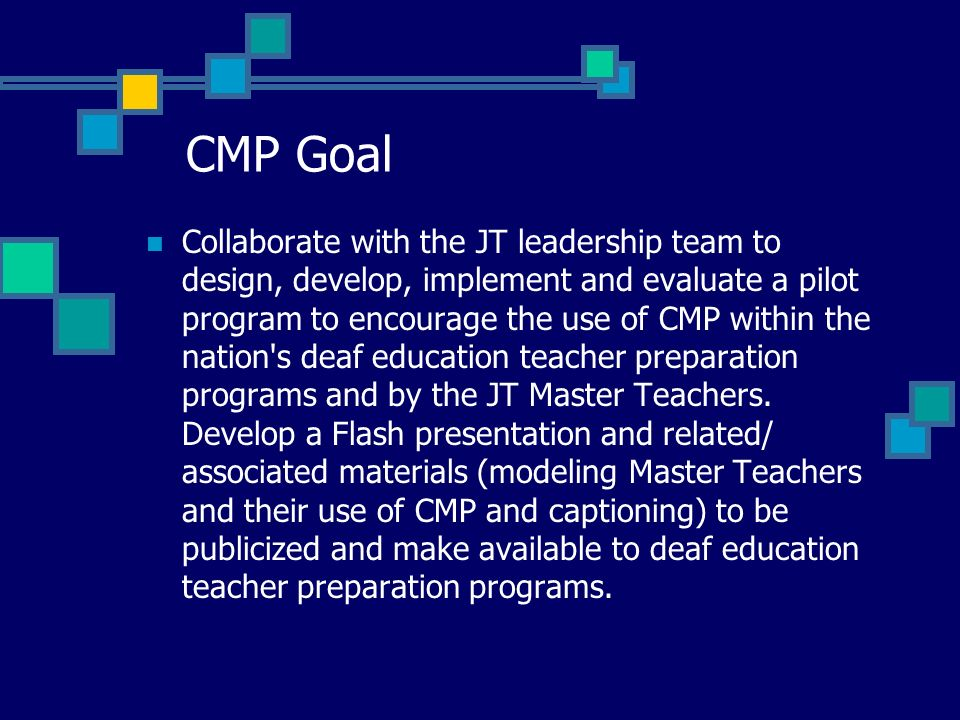 CMP Goal Collaborate with the JT leadership team to design, develop, implement and evaluate a pilot program to encourage the use of CMP within the nat