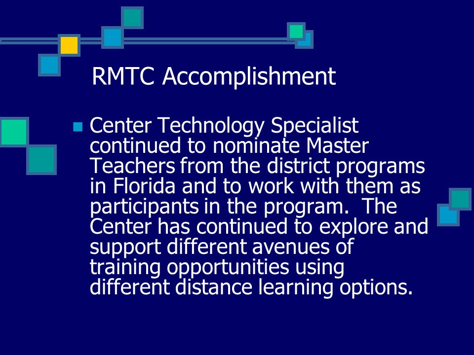 RMTC Accomplishment Center Technology Specialist continued to nominate Master Teachers from the district programs in Florida and to work with them as participants in the program.