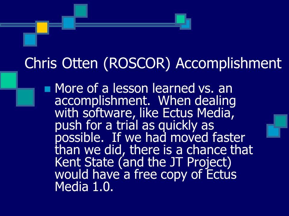 Chris Otten (ROSCOR) Accomplishment More of a lesson learned vs.