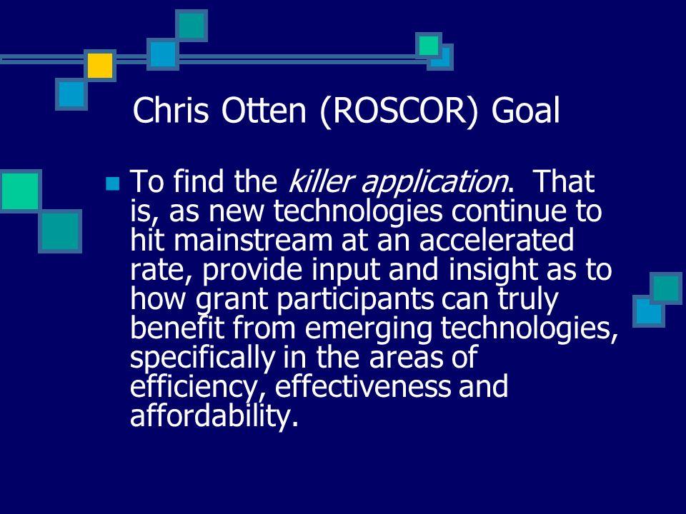 Chris Otten (ROSCOR) Goal To find the killer application.