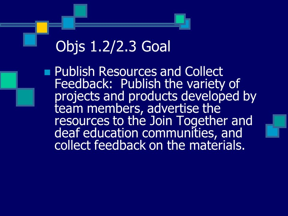 Objs 1.2/2.3 Goal Publish Resources and Collect Feedback: Publish the variety of projects and products developed by team members, advertise the resour