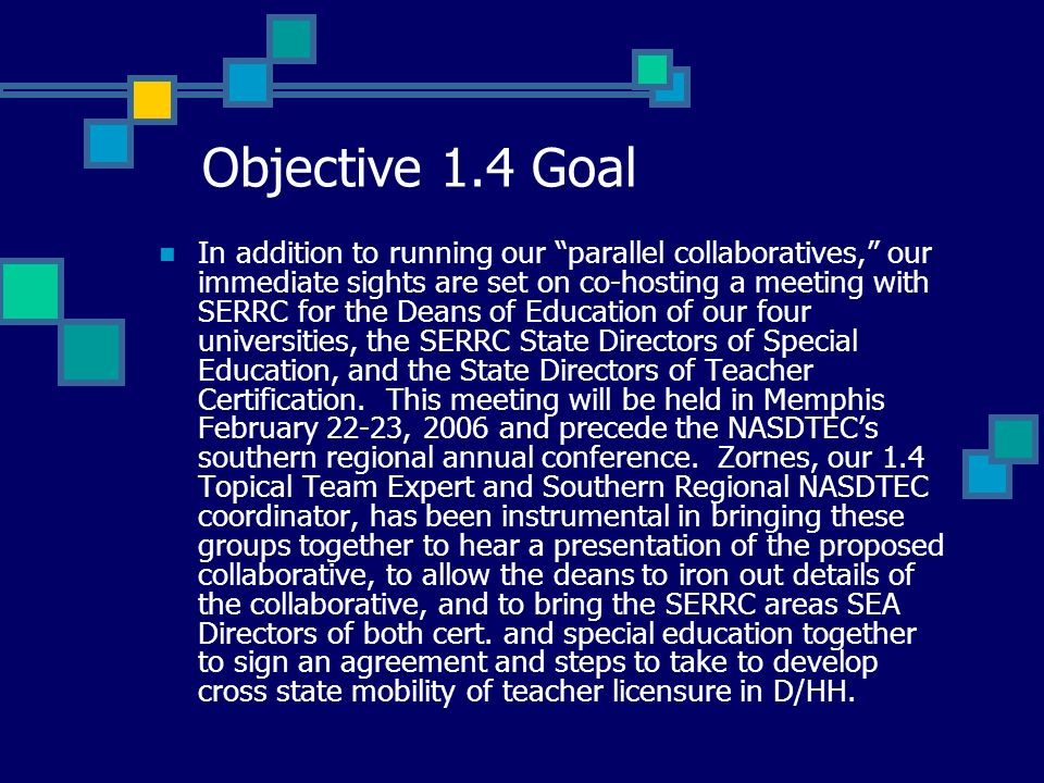 Objective 1.4 Goal In addition to running our parallel collaboratives, our immediate sights are set on co-hosting a meeting with SERRC for the Deans of Education of our four universities, the SERRC State Directors of Special Education, and the State Directors of Teacher Certification.