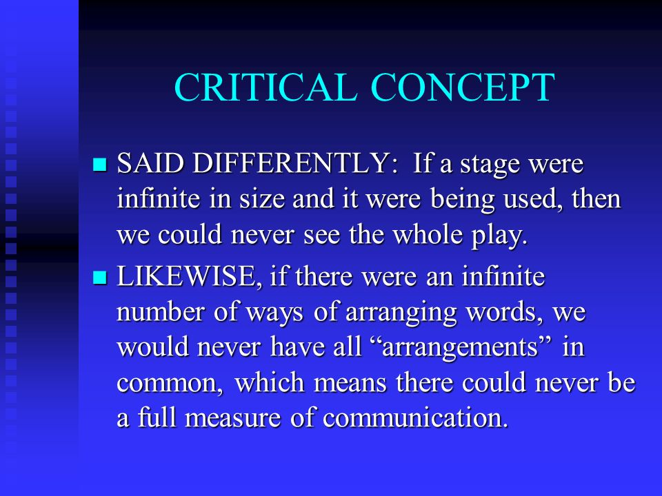CRITICAL CONCEPT SAID DIFFERENTLY: If a stage were infinite in size and it were being used, then we could never see the whole play.