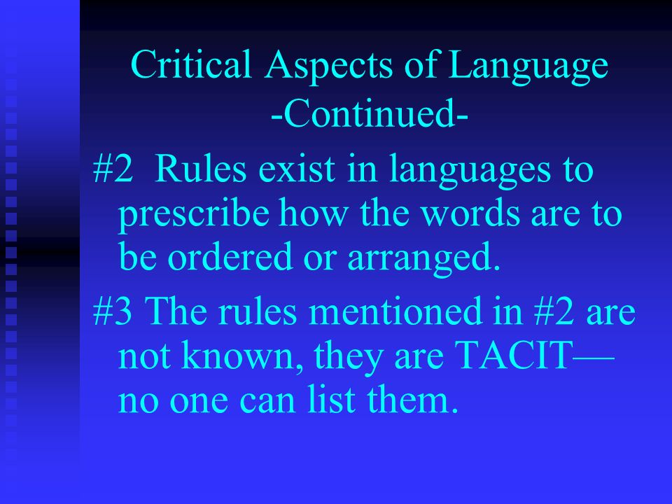 Critical Aspects of Language -Continued- #2 Rules exist in languages to prescribe how the words are to be ordered or arranged.