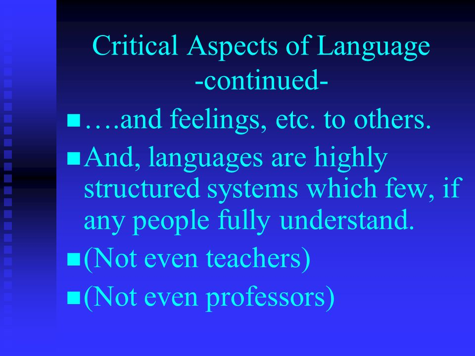 Critical Aspects of Language -continued- ….and feelings, etc.