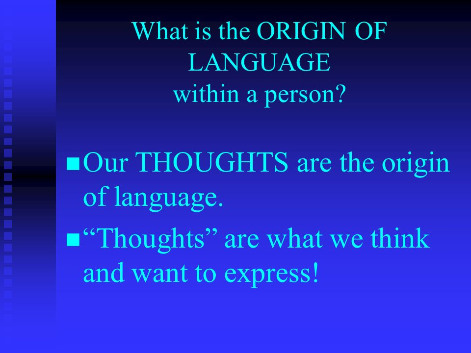 What is the ORIGIN OF LANGUAGE within a person. Our THOUGHTS are the origin of language.