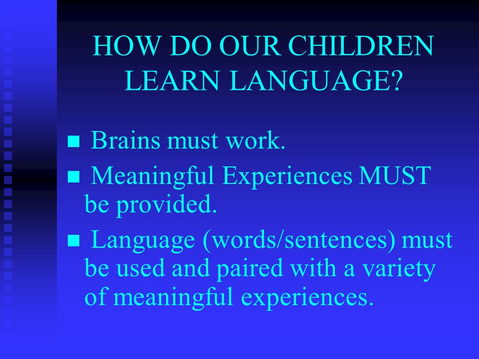 HOW DO OUR CHILDREN LEARN LANGUAGE. Brains must work.