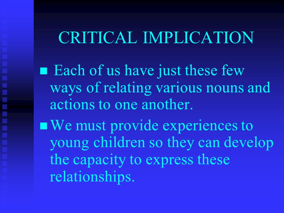 CRITICAL IMPLICATION Each of us have just these few ways of relating various nouns and actions to one another.