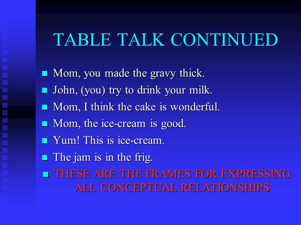 TABLE TALK CONTINUED Mom, you made the gravy thick.