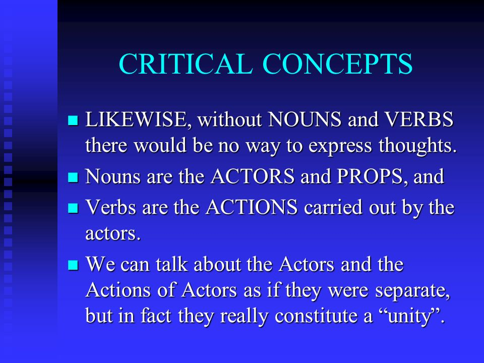 CRITICAL CONCEPTS It is possible for a playwrite to go to a stage and conceptualize an entire play, but IF the concepts in the playwriters mind are to ever be shared with another person, then ACTORS, PROPS AND ACTIONS MUST BE PUT ON STAGE ALONG WITH A SCRIPT to be followed.