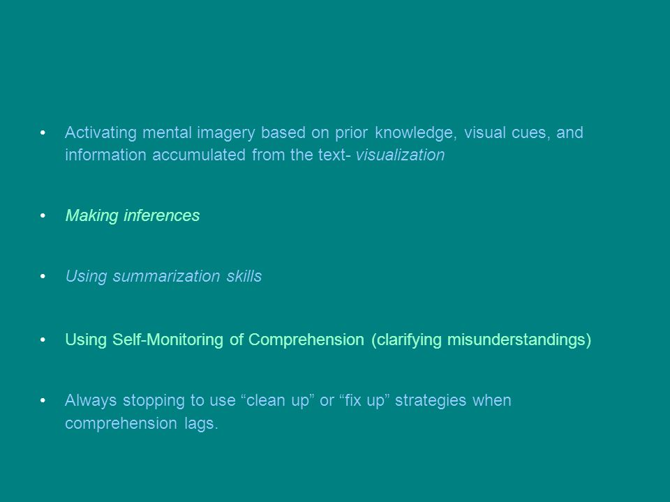 Activating mental imagery based on prior knowledge, visual cues, and information accumulated from the text- visualization Making inferences Using summ