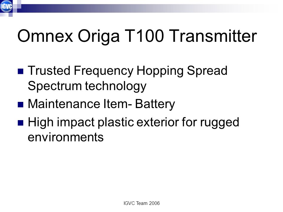 IGVC Team 2006 Omnex Origa T100 Transmitter Trusted Frequency Hopping Spread Spectrum technology Maintenance Item- Battery High impact plastic exterio