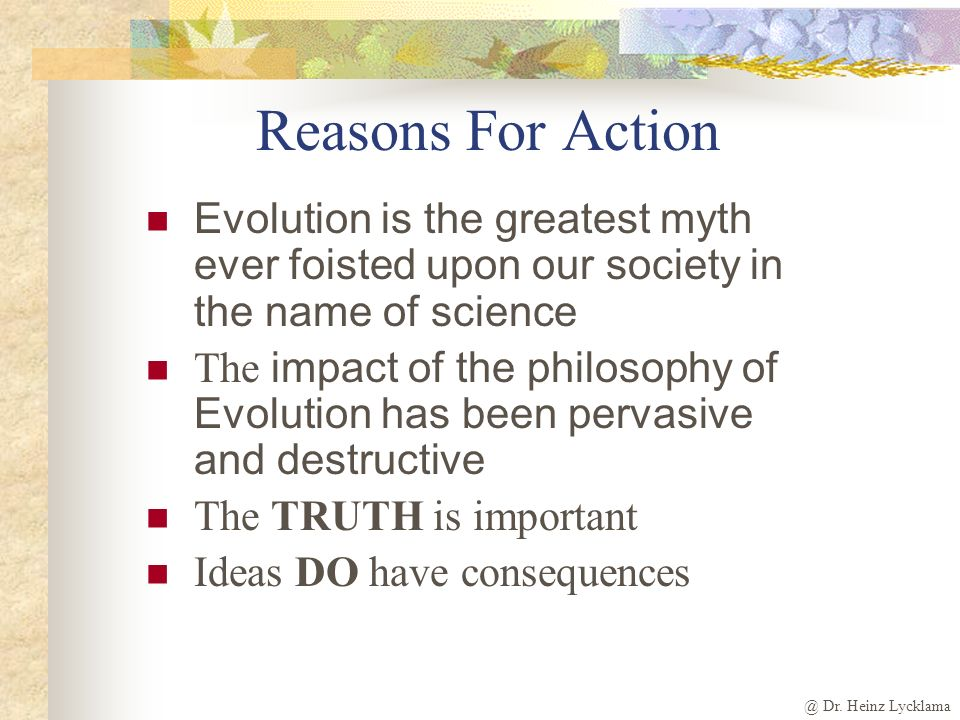 @ Dr. Heinz Lycklama Reasons For Action Evolution is the greatest myth ever foisted upon our society in the name of science The impact of the philosop