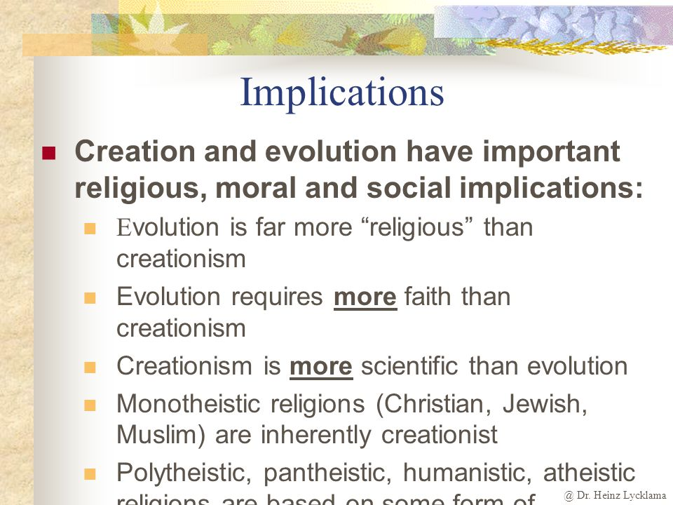 @ Dr. Heinz Lycklama Implications Creation and evolution have important religious, moral and social implications: E volution is far more religious tha