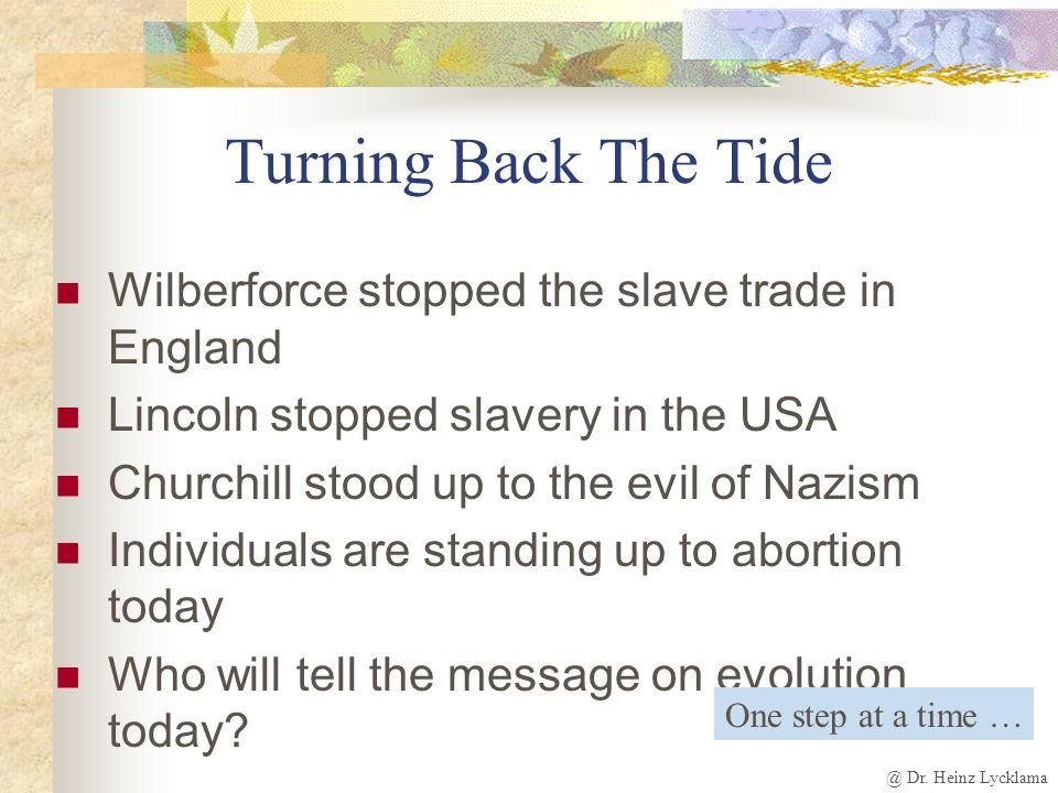 @ Dr. Heinz Lycklama Turning Back The Tide Wilberforce stopped the slave trade in England Lincoln stopped slavery in the USA Churchill stood up to the