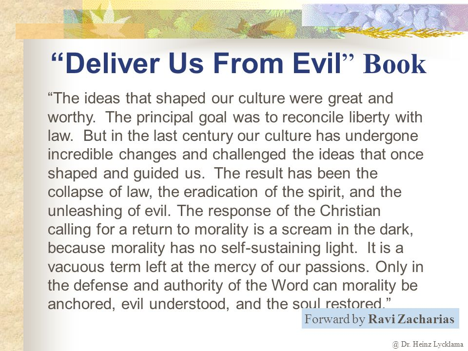 @ Dr. Heinz Lycklama Deliver Us From Evil Book The ideas that shaped our culture were great and worthy. The principal goal was to reconcile liberty wi