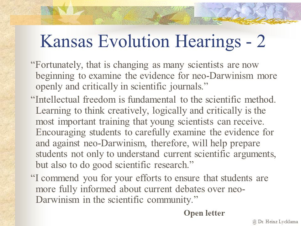@ Dr. Heinz Lycklama Kansas Evolution Hearings - 2 Fortunately, that is changing as many scientists are now beginning to examine the evidence for neo-