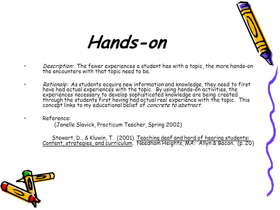 Hands-on Description: The fewer experiences a student has with a topic, the more hands-on the encounters with that topic need to be.